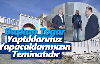 Başkan Togar, Yaptıklarımız Yapacaklarımızın Teminatıdır