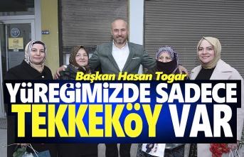 Başkan Togar, Yüreğimizde sadece Tekkeköy var