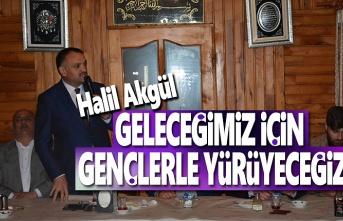Halil Akgül, Geleceğimiz İçin Gençlerle Yürüyeceğiz