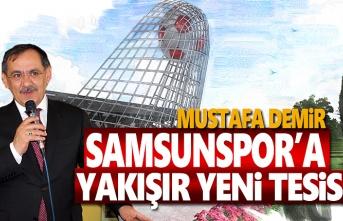 Mustafa Demir, Samsunspor'a yakışır yeni tesis