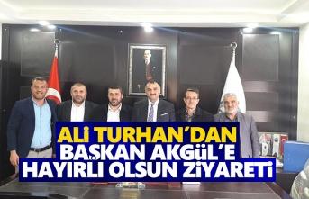 Ali Turhan'dan Başkan Akgül'e Hayırlı olsun Ziyareti