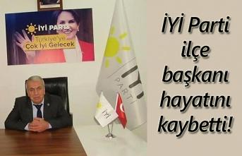 İYİ Parti ilçe başkanı hayatını kaybetti!