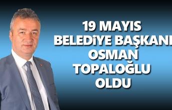Osman Topaloğlu 19 Mayıs Belediye Başkanı oldu