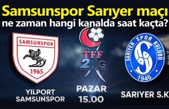 Samsunspor Sarıyer maçı ne zaman hangi kanalda saat kaçta?