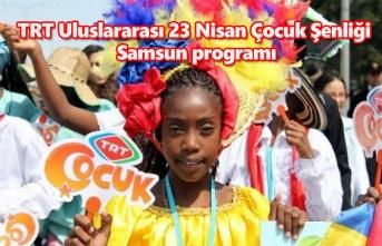 TRT Uluslararası 23 Nisan Çocuk Şenliği Samsun programı