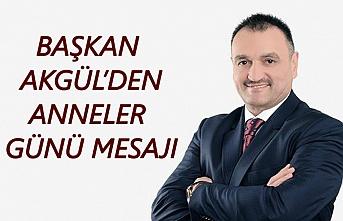 Başkan Halil Akgül'den Anneler Günü Mesajı