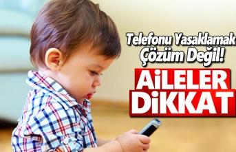 Telefonu Yasaklamak Çözüm Değil!