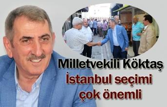 Milletvekili Köktaş: İstanbul seçimi çok önemli