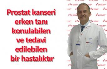 Prostat kanseri erken tanı konulabilen ve tedavi edilebilen bir hastalıktır