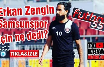 Erkan Zengin Samsunspor için ne dedi?