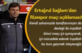 Ertuğrul Sağlam'dan Rizespor maçı açıklaması!