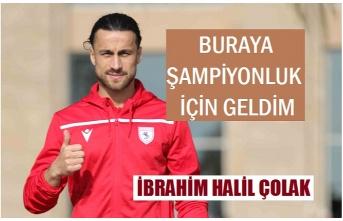 İbrahim Halil Çolak: Samsunspor'a şampiyonluk yaşamak için geldim