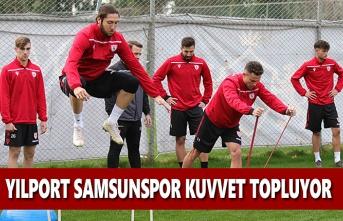 Yılport Samsunspor Kuvvet Topluyor