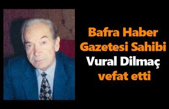 Bafra Haber Gazetesi Sahibi Vural Dilmaç vefat etti