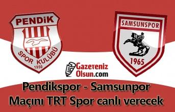 Samsunspor Pendikspor maçı canlı yayın hangi kanalda?