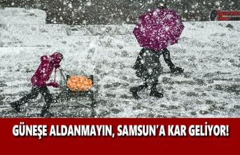 Güneşe Aldanmayın, Samsun'a Kar Geliyor