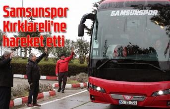 Samsunspor Kırklareli'ne hareket etti