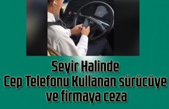 Seyir Halinde Cep Telefonu Kullanan sürücüye ve firmaya ceza