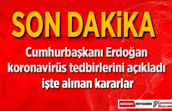 Cumhurbaşkanı Erdoğan koronavirüs tedbirlerini açıkladı, işte alınan kararlar