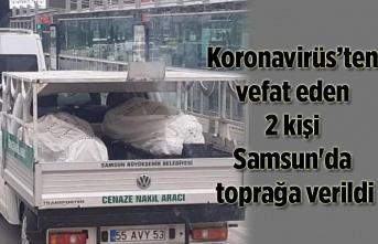 Koronavirüs'ten vefat eden 2 kişi Samsun'da toprağa verildi