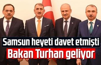 Samsun heyeti davet etmişti, Bakan Turhan geliyor