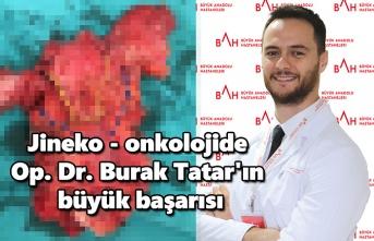 Jineko - onkolojide Op. Dr. Burak Tatar'ın büyük başarısı