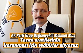 Mehmet Muş: Tarım arazilerinin korunması için tedbirler alıyoruz