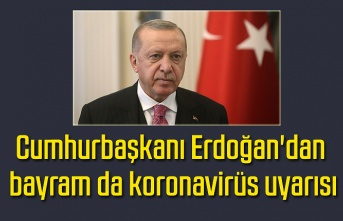 Cumhurbaşkanı Erdoğan'dan bayram da koronavirüs uyarısı