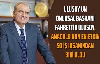 Fahrettin Ulusoy Anadolu'nun en etkin 50 iş insanından biri oldu