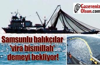 Av Yasağı Sona Eriyor, Samsunlu balıkçılar 'vira bismillah' demeyi bekliyor!