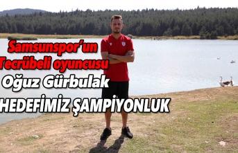 Samsunsporlu Oğuz Gürbulak: Hedefimiz şampiyonluk