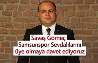 Savaş Gömeç: Samsunspor Sevdalılarını üye olmaya davet ediyoruz
