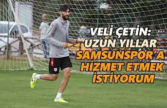 Veli Çetin: Uzun yıllar Samsunspor'a hizmet etmek istiyorum