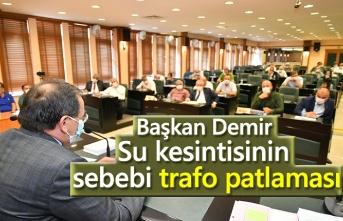 Başkan Demir: Su kesintisinin sebebi trafo patlaması