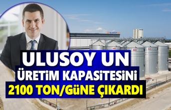 Ulusoy Un, Üretim Kapasitesini 2100 Ton/Güne Çıkardı