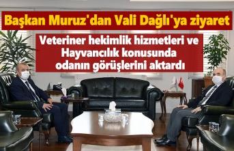 Başkan Muruz'dan Vali Dağlı'ya ziyaret