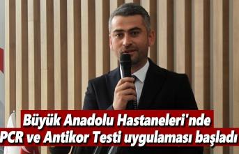 Büyük Anadolu Hastaneleri'nde PCR ve Antikor Testi uygulaması başladı