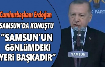 Cumhurbaşkanı Erdoğan Samsun'da konuştu,  Samsun'un gönlümdeki yeri başkadır