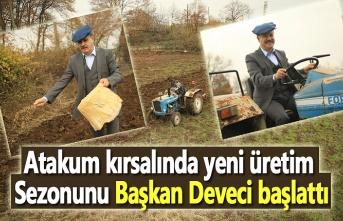 Atakum kırsalında yeni üretim sezonunu, Başkan Deveci başlattı