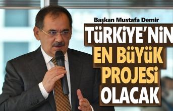Başkan Demir: Türkiye'nin en büyük projesi olacak