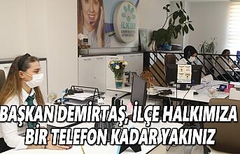 Başkan Demirtaş ilçe halkımıza bir telefon kadar yakınız