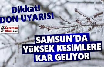 Samsun'da yüksek kesimlere kar geliyor, Dikkat Don Uyarısı