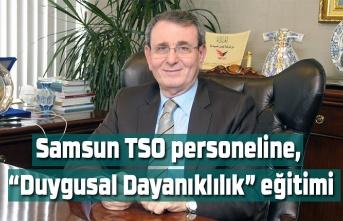 Samsun TSO personeline 'Duygusal Dayanıklılık' eğitimi