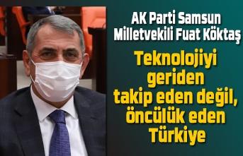 Milletvekili Köktaş: Teknolojiyi geriden takip eden değil, öncülük eden Türkiye