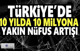 Türkiye'de 10 yılda 10 Milyona yakın nüfus artışı