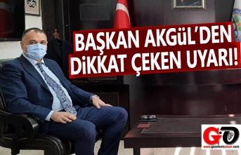 Başkan Akgül'den Önemli Uyarı!