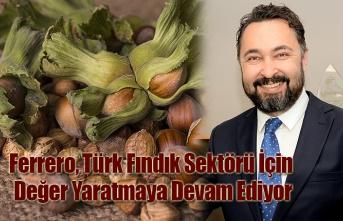 Ferrero, Türk Fındık Sektörü İçin Değer Yaratmaya Devam Ediyor