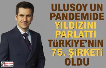 Ulusoy Un Pandemide Yıldızını Parlattı, Türkiye'nin 75.Şirketi Oldu