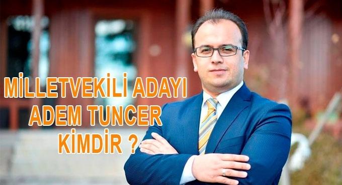 Adem Tuncer kimdir?
