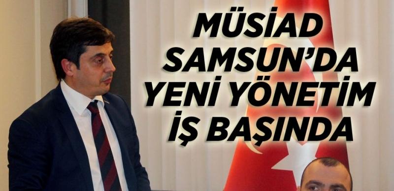 Haluk Tan MÜSİAD Samsun Başkanı oldu